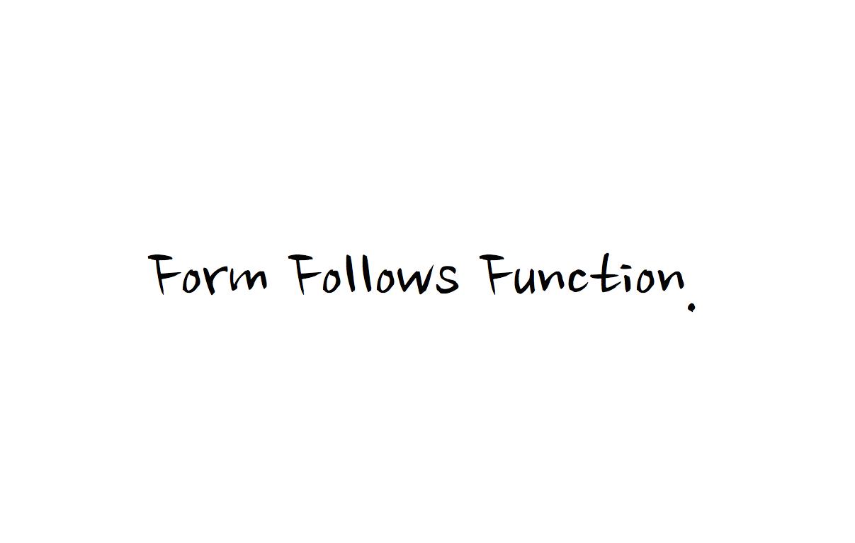 Form Follows Function.